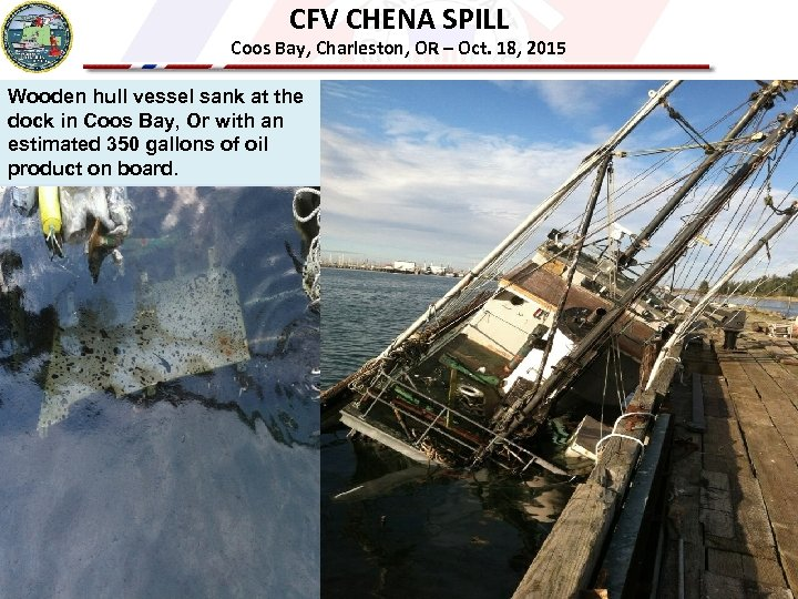 CFV CHENA SPILL Coos Bay, Charleston, OR – Oct. 18, 2015 Wooden hull vessel