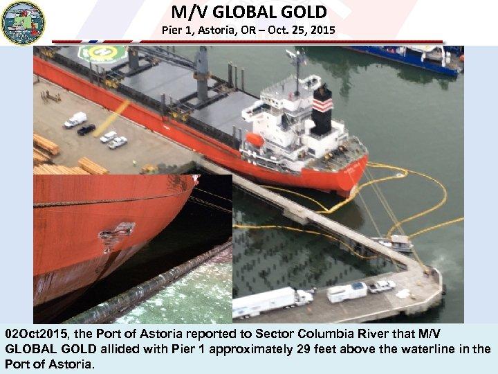 M/V GLOBAL GOLD Pier 1, Astoria, OR – Oct. 25, 2015 02 Oct 2015,