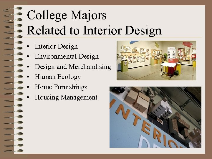 College Majors Related to Interior Design • • • Interior Design Environmental Design and