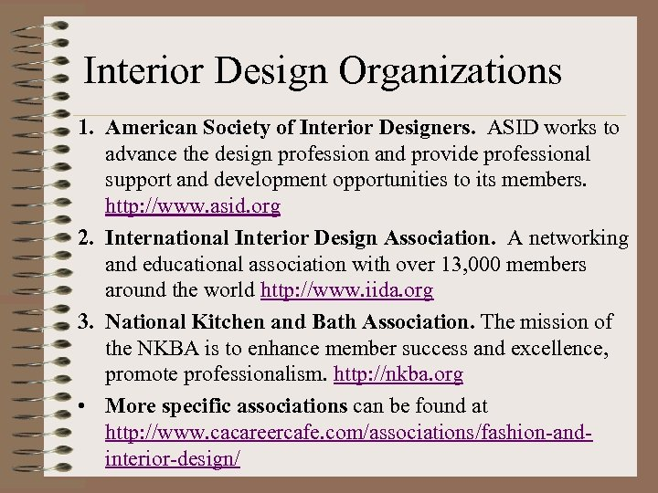 Interior Design Organizations 1. American Society of Interior Designers. ASID works to advance the