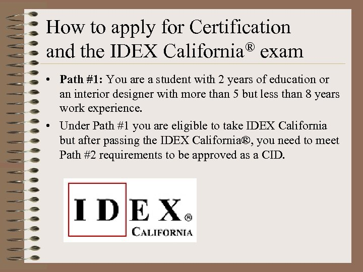 How to apply for Certification and the IDEX California® exam • Path #1: You