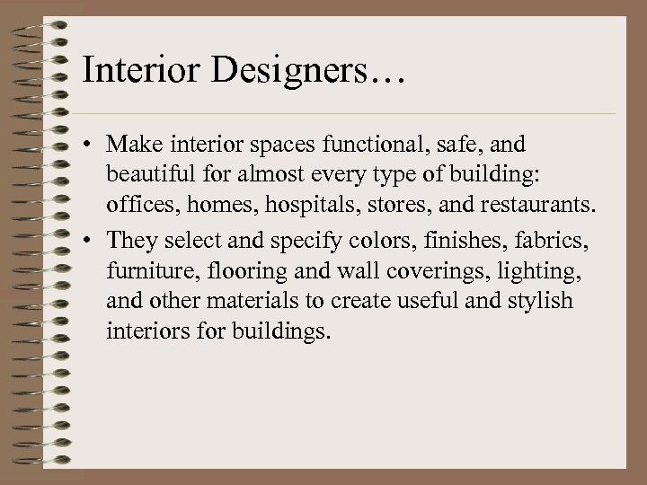 Interior Designers… • Make interior spaces functional, safe, and beautiful for almost every type