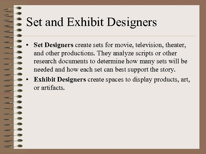 Set and Exhibit Designers • Set Designers create sets for movie, television, theater, and