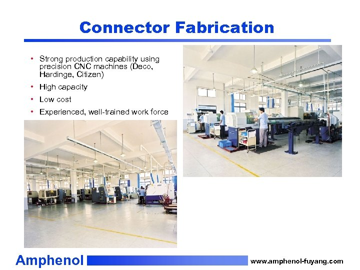 Connector Fabrication • Strong production capability using precision CNC machines (Deco, Hardinge, Citizen) •