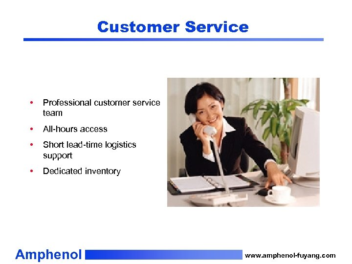Customer Service • Professional customer service team • All-hours access • Short lead-time logistics