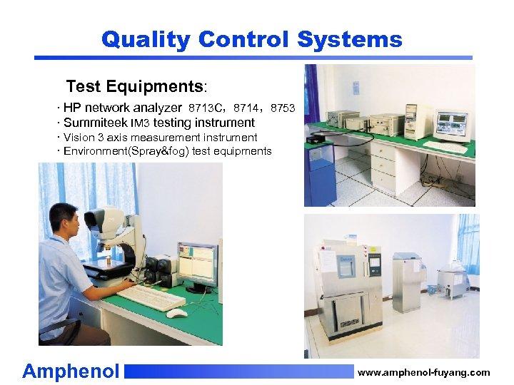 Quality Control Systems Test Equipments: · HP network analyzer 8713 C,8714,8753 · Summiteek IM