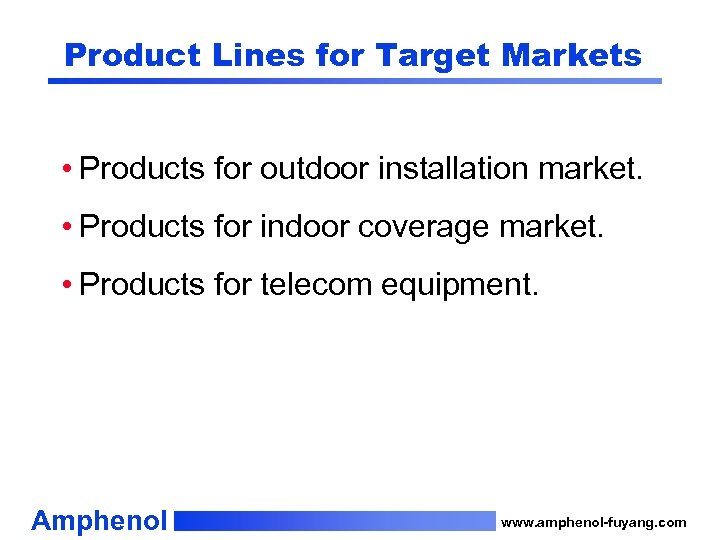 Product Lines for Target Markets • Products for outdoor installation market. • Products for