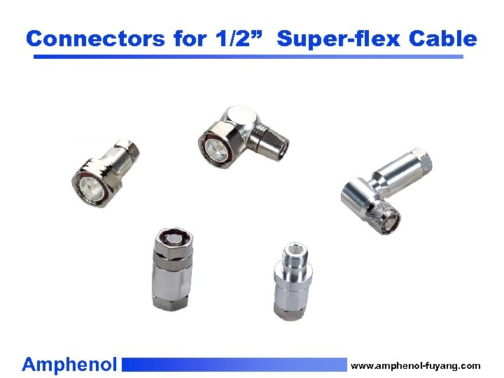 "Connectors for 1/2"" Super-flex Cable Amphenol www. amphenol-fuyang. com"