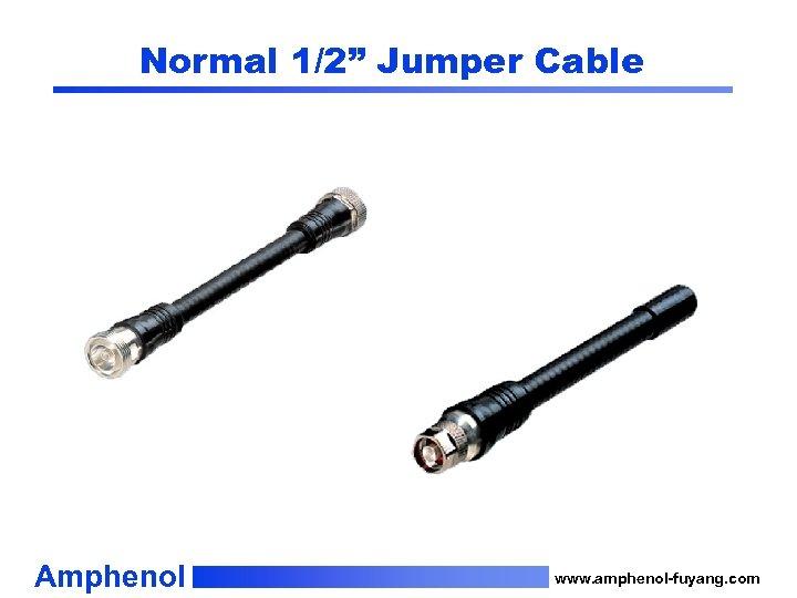 "Normal 1/2"" Jumper Cable Amphenol www. amphenol-fuyang. com"