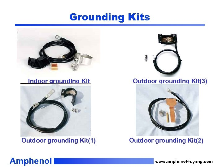 Grounding Kits Indoor grounding Kit Outdoor grounding Kit(1) Amphenol Outdoor grounding Kit(3) Outdoor grounding