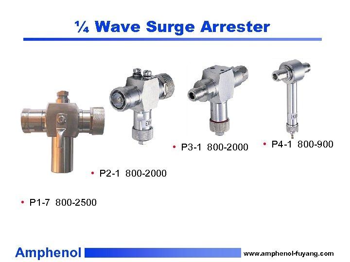 ¼ Wave Surge Arrester • P 3 -1 800 -2000 • P 4 -1