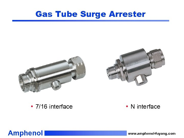 Gas Tube Surge Arrester • 7/16 interface Amphenol • N interface www. amphenol-fuyang. com