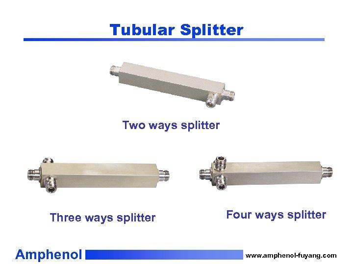 Tubular Splitter Two ways splitter Three ways splitter Amphenol Four ways splitter www. amphenol-fuyang.