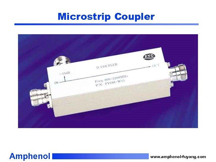 Microstrip Coupler Amphenol www. amphenol-fuyang. com