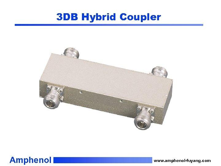 3 DB Hybrid Coupler Amphenol www. amphenol-fuyang. com