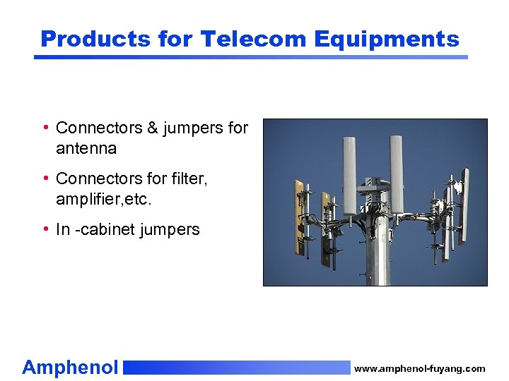 Products for Telecom Equipments • Connectors & jumpers for antenna • Connectors for filter,