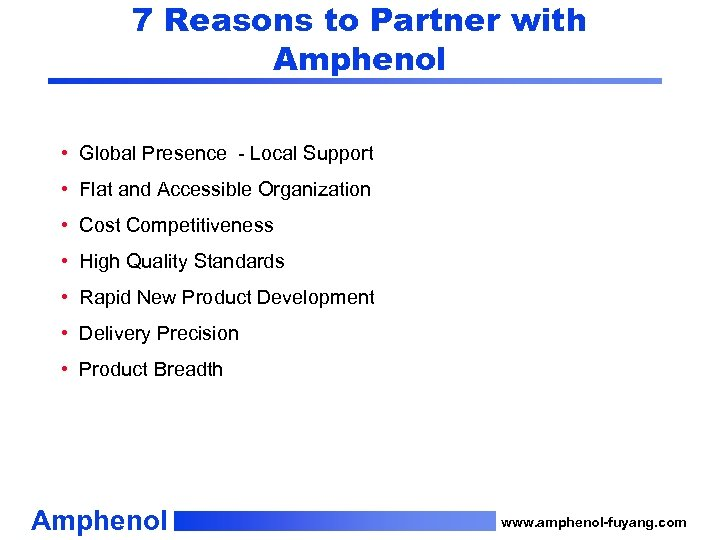 7 Reasons to Partner with Amphenol • Global Presence - Local Support • Flat