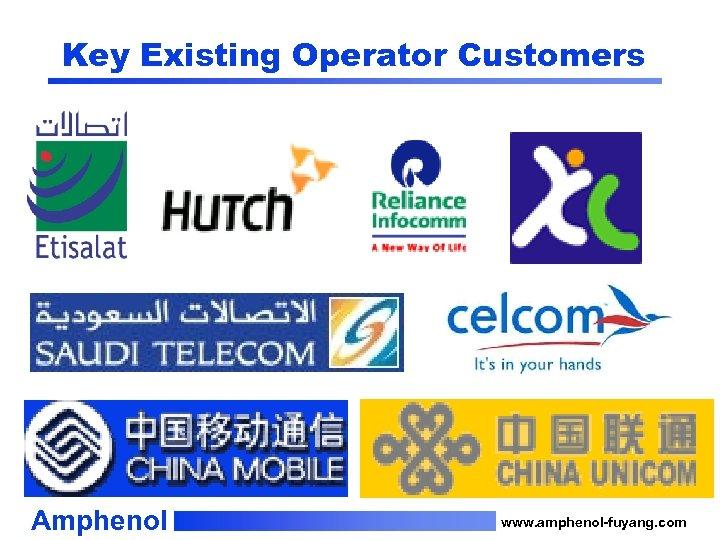 Key Existing Operator Customers Amphenol www. amphenol-fuyang. com
