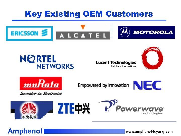 Key Existing OEM Customers Amphenol www. amphenol-fuyang. com