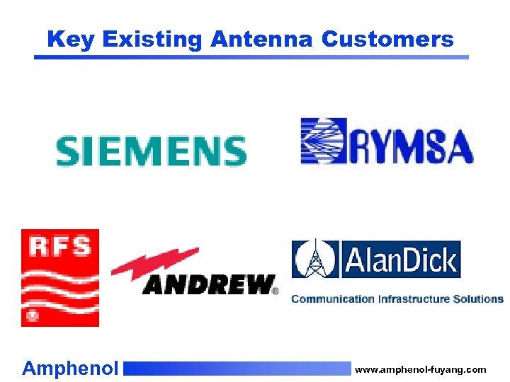 Key Existing Antenna Customers Amphenol www. amphenol-fuyang. com