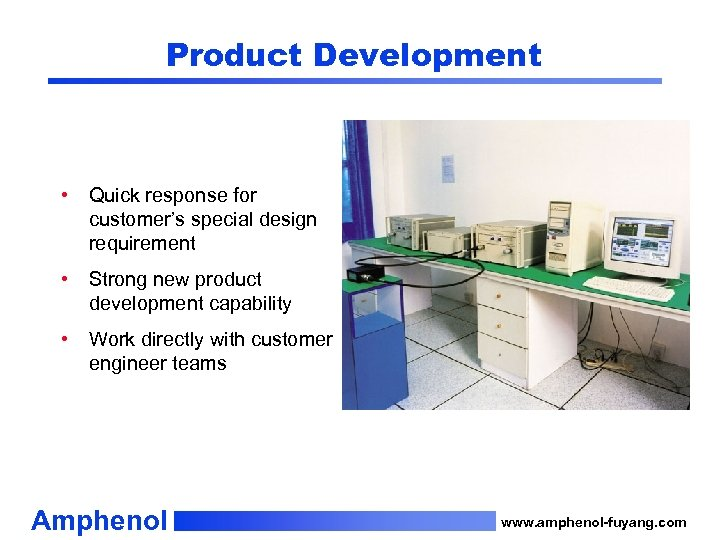 Product Development • Quick response for customer's special design requirement • Strong new product