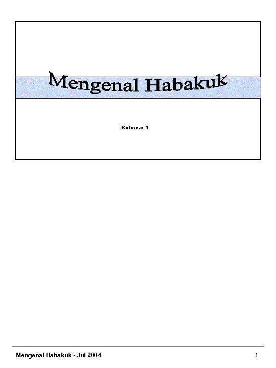 Release 1 Mengenal Habakuk - Jul 2004 1