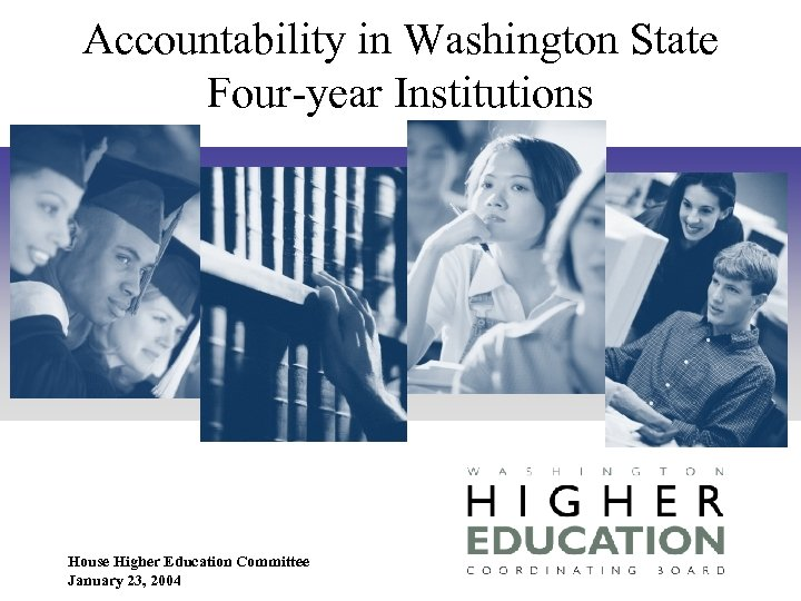 Accountability in Washington State Four-year Institutions House Higher Education Committee January 23, 2004