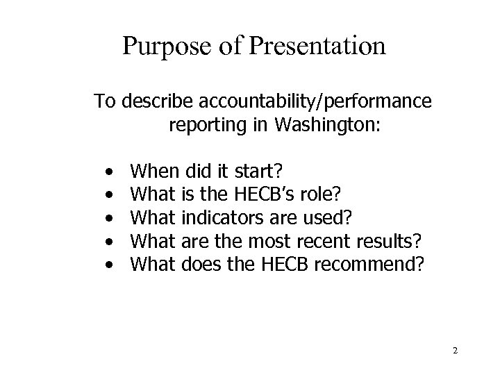 Purpose of Presentation To describe accountability/performance reporting in Washington: • • • When did