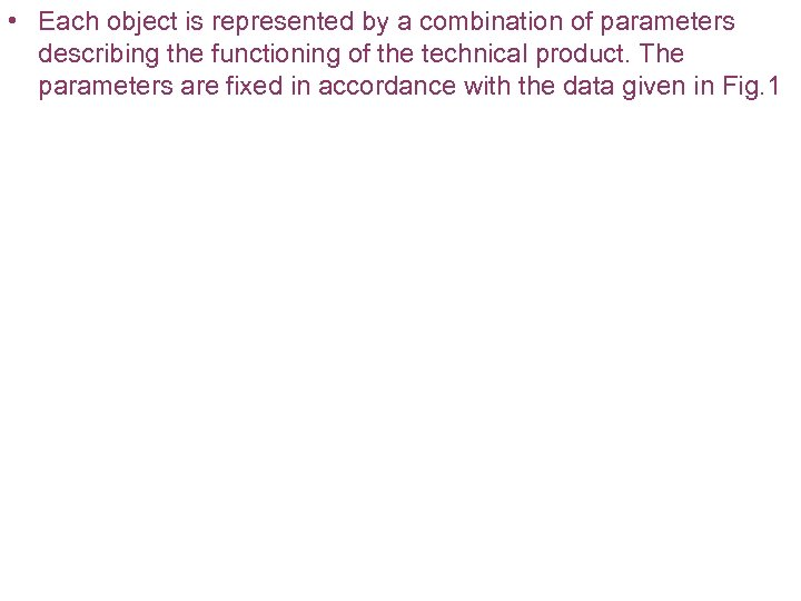 • Each object is represented by a combination of parameters describing the functioning