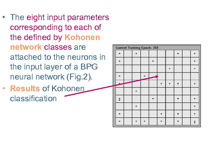 • The eight input parameters corresponding to each of the defined by Kohonen