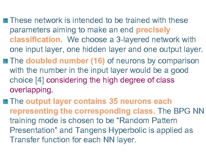 These network is intended to be trained with these parameters aiming to make an