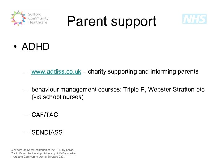 Parent support • ADHD – www. addiss. co. uk – charity supporting and informing