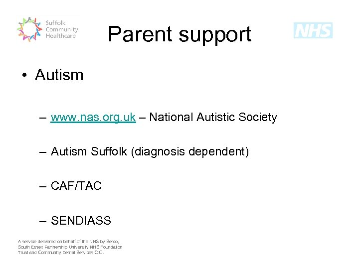 Parent support • Autism – www. nas. org. uk – National Autistic Society –