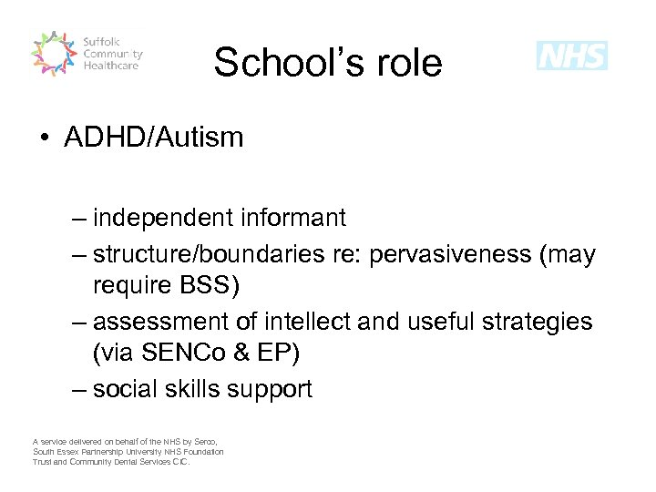 School's role • ADHD/Autism – independent informant – structure/boundaries re: pervasiveness (may require BSS)