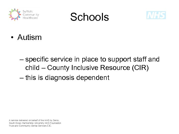 Schools • Autism – specific service in place to support staff and child –
