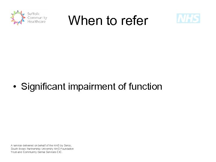 When to refer • Significant impairment of function A service delivered on behalf of