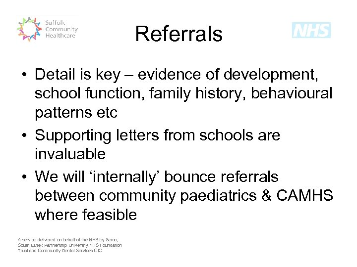 Referrals • Detail is key – evidence of development, school function, family history, behavioural