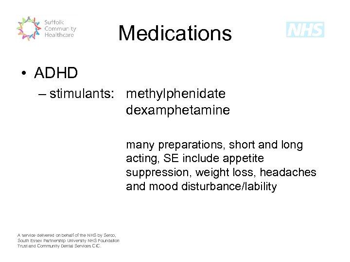 Medications • ADHD – stimulants: methylphenidate dexamphetamine many preparations, short and long acting, SE