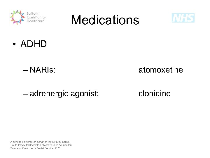Medications • ADHD – NARIs: atomoxetine – adrenergic agonist: clonidine A service delivered on
