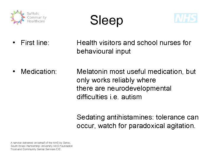 Sleep • First line: Health visitors and school nurses for behavioural input • Medication: