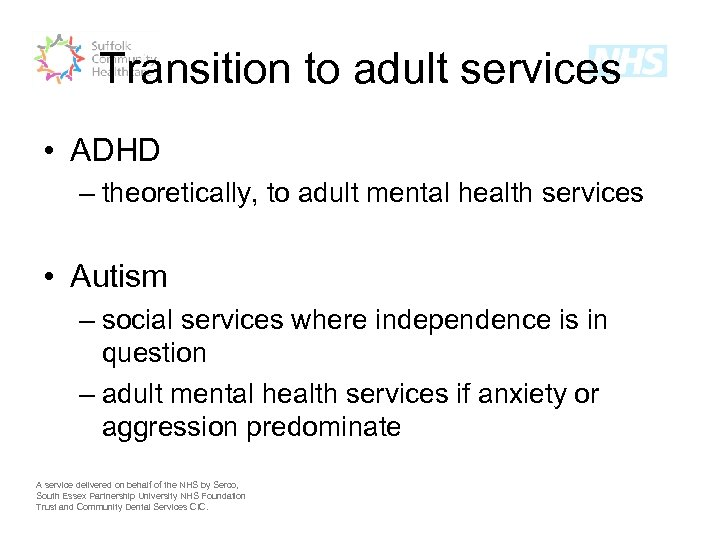 Transition to adult services • ADHD – theoretically, to adult mental health services •