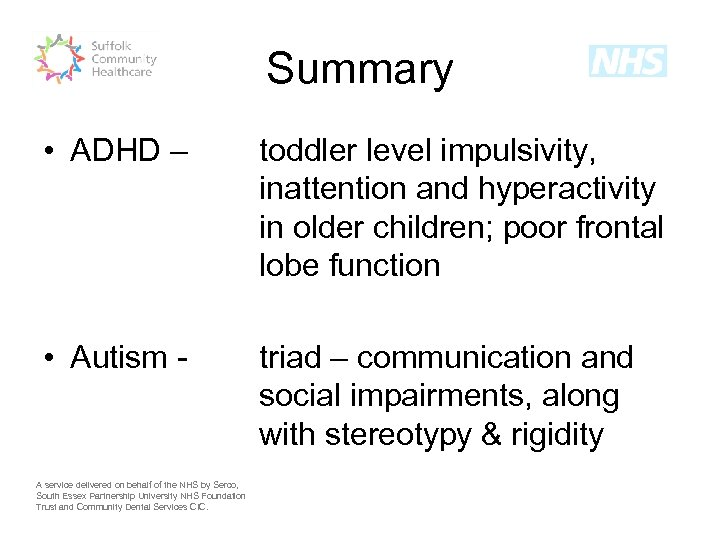 Summary • ADHD – toddler level impulsivity, inattention and hyperactivity in older children; poor