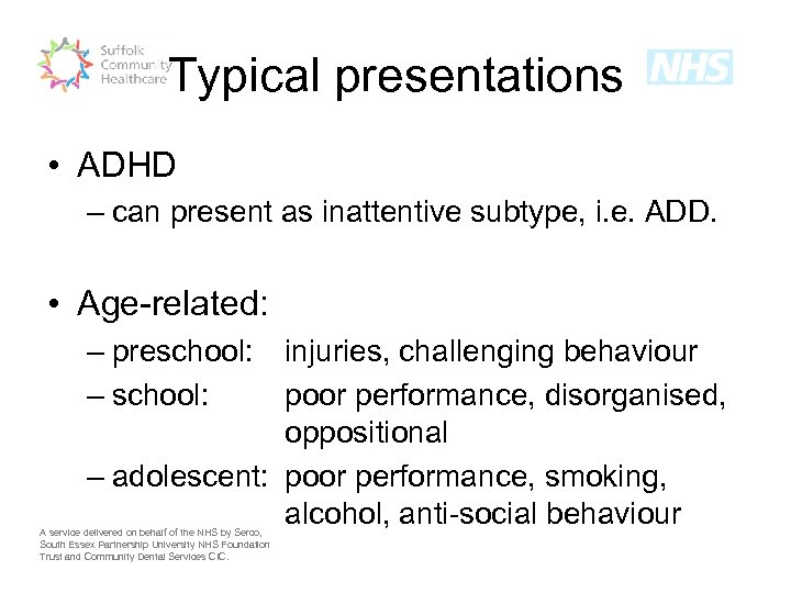 Typical presentations • ADHD – can present as inattentive subtype, i. e. ADD. •