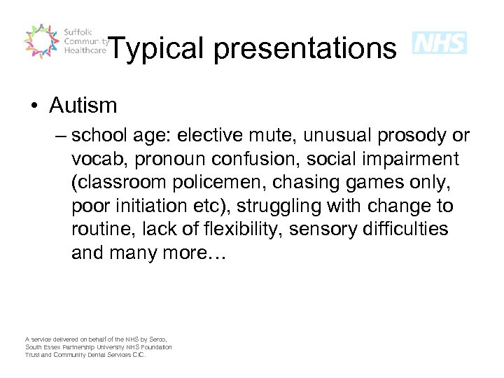 Typical presentations • Autism – school age: elective mute, unusual prosody or vocab, pronoun