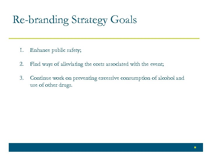 Re-branding Strategy Goals 1. Enhance public safety; 2. Find ways of alleviating the costs