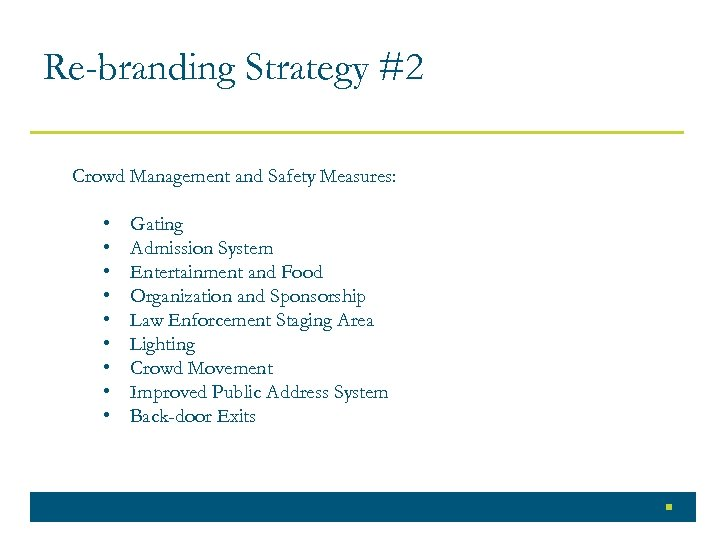 Re-branding Strategy #2 Crowd Management and Safety Measures: • • • Gating Admission System