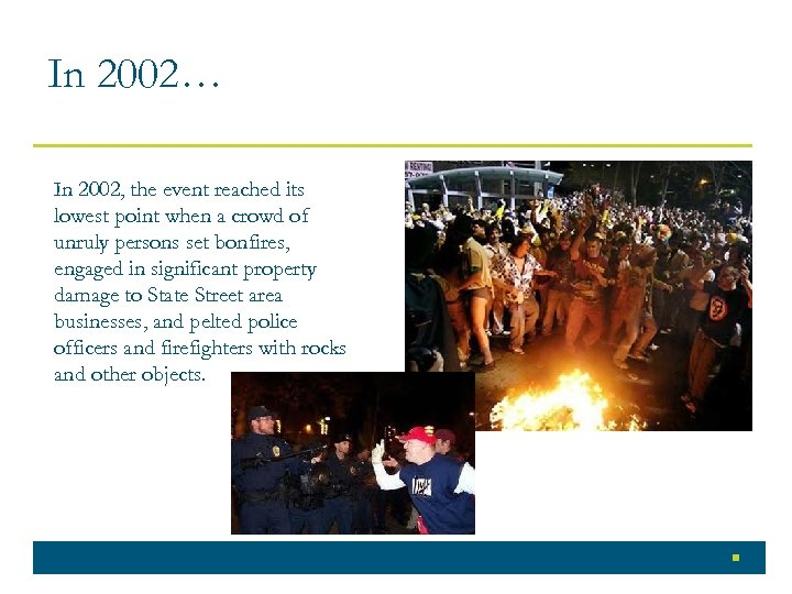 In 2002… In 2002, the event reached its lowest point when a crowd of