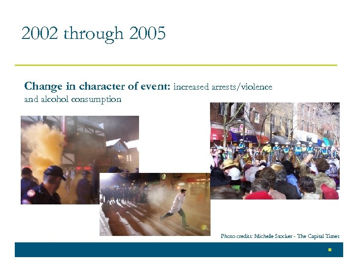 2002 through 2005 Change in character of event: increased arrests/violence and alcohol consumption Photo