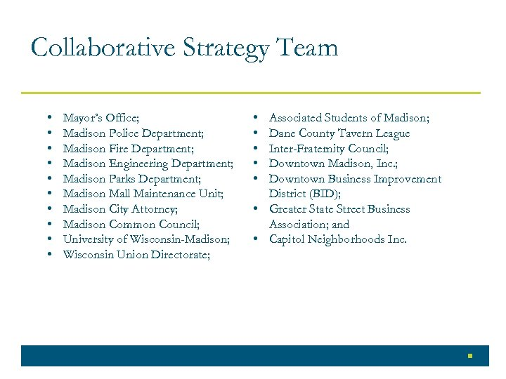 Collaborative Strategy Team • • • Mayor's Office; Madison Police Department; Madison Fire Department;