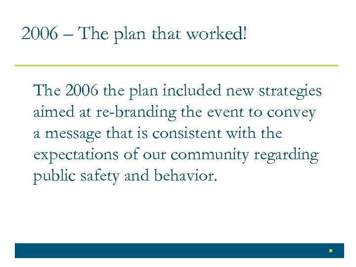 2006 – The plan that worked! The 2006 the plan included new strategies aimed